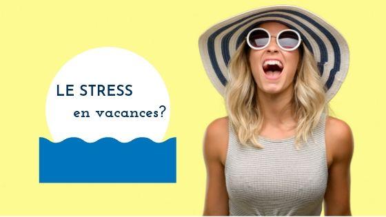 Le stress en vacances ?
