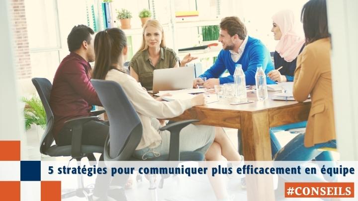 5 stratégies pour communiquer plus efficacement en équipe