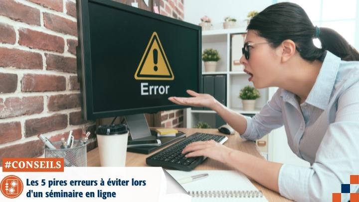 Les 5 pires erreurs à éviter lors d'un séminaire en ligne